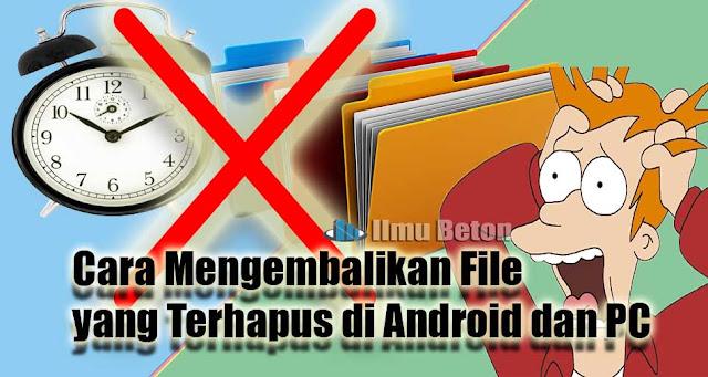 Cara Mengembalikan File yang Terhapus di Android dan PC