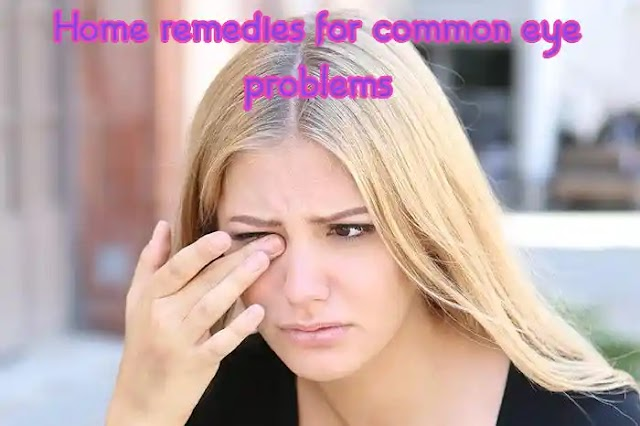 Some easy home remedies for common eye problems