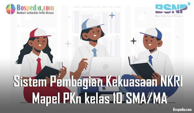 Materi Sistem Pembagian Kekuasaan Negara Republik Indonesia Mapel PKn kelas 10 SMA/MA