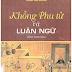 Khổng Phu Tử Và Luận Ngữ (NXB Chính Trị 2004) - Phạm Văn Khoái