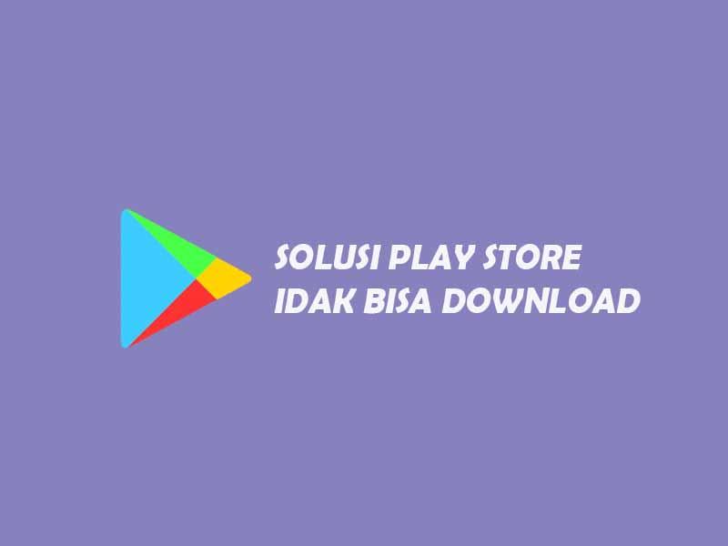 tidak bisa download di play store