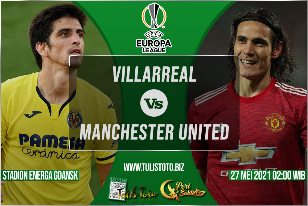 Prediksi Villarreal vs Manchester United 27 Mei 2021