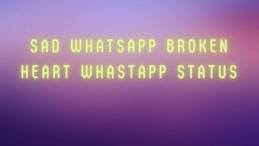 Sad Whatsapp Broken Heart Whastapp Status