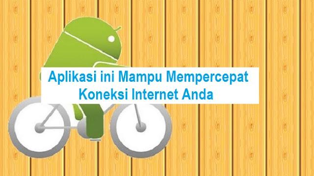 Aplikasi ini mampu mempercepat koneksi internet Android