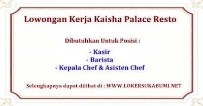Lowongan Kerja Kaisha Palace Resto Sukabumi Terbaru