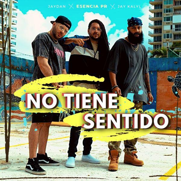 Esencia Pr – No Tiene Sentido (Feat.Jaydan,Jay Kalyl) (Single) 2021 (Exclusivo WC)