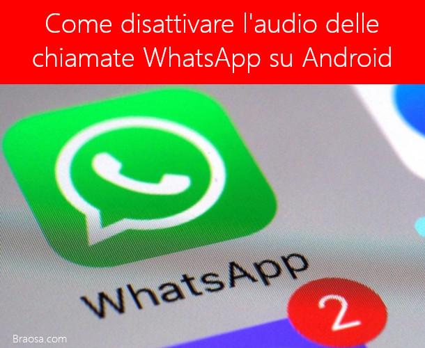 Come disattivare l'audio delle chiamate WhatsApp su Android