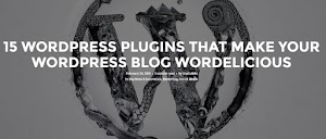 15 WORDPRESS PLUGINS THAT MAKE YOUR WORDPRESS BLOG WORDELICIOUS