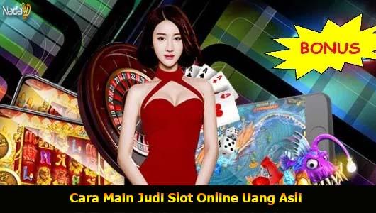 Cara Main Judi Slot Online Uang Asli