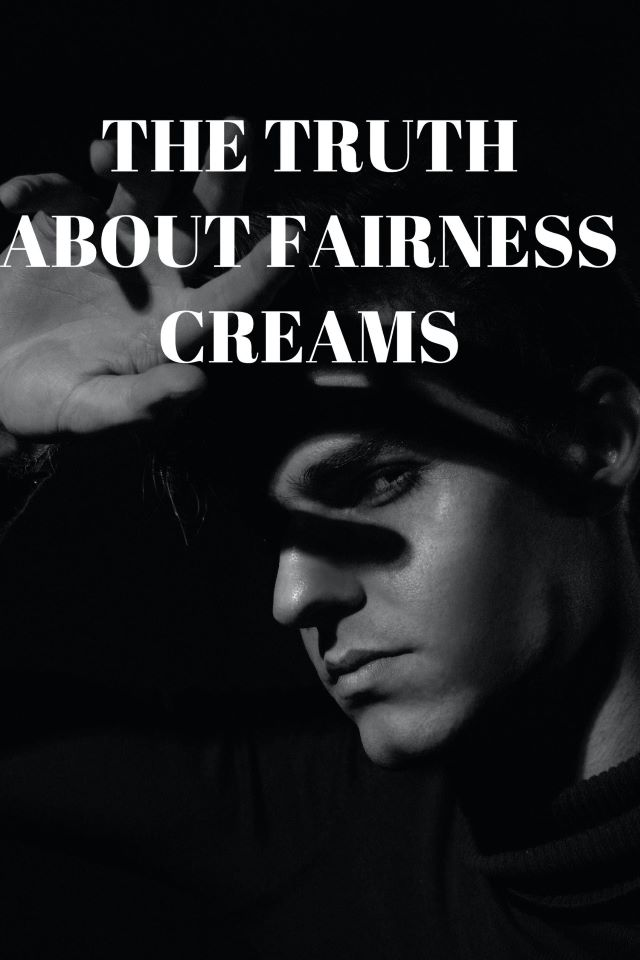 THE TRUTH ABOUT FAIRNESS CREAMS - The Dangers Of Fairness Creams