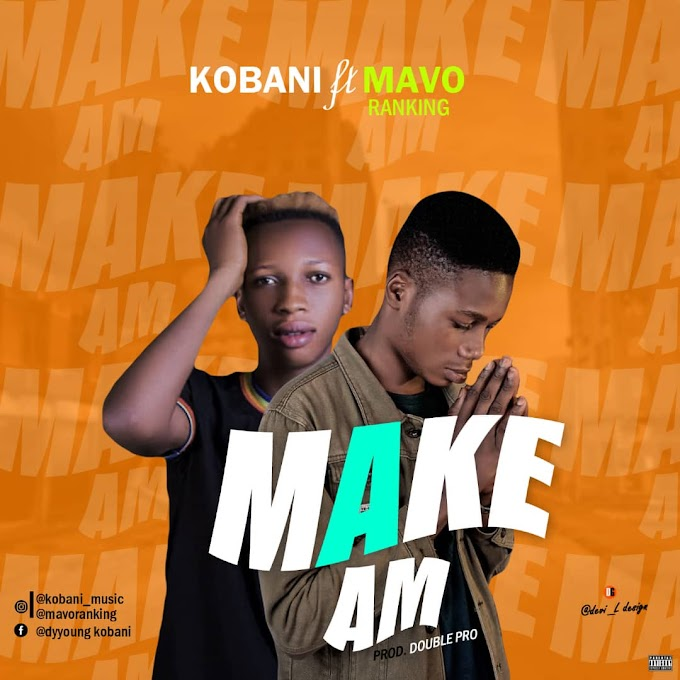 Music : Kobani ft Mavoranking - Make am
