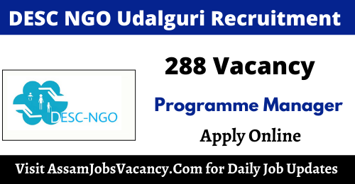 DESC NGO Udalguri Recruitment 2021 - 288 Programme Manager & Trainer Vacancy