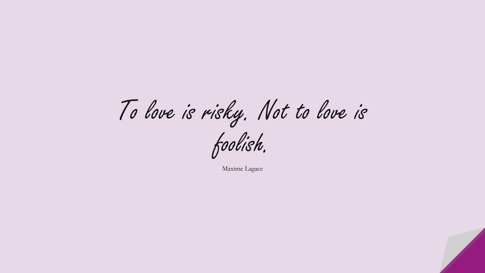 To love is risky. Not to love is foolish. (Maxime Lagace);  #LoveQuotes