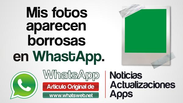 Mis fotos aparecen borrosas en WhatsApp