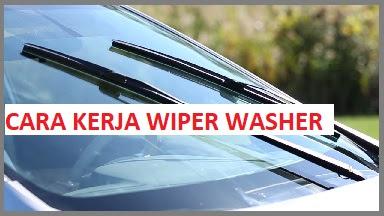 Rangkaian dan Cara Kerja Wiper dan Washer pada Mobil