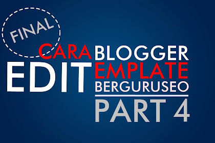 Belajar Cara Edit Template Blogger Supaya Keren Part 4 ( Final ! )