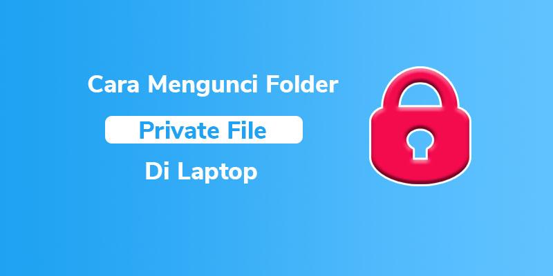 Cara mengunci google drive,cara mengunci folder di laptop agar