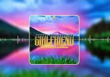 Rayvanny - Girlfriend (Feat. Rowlene) [Reggae] (2o19)