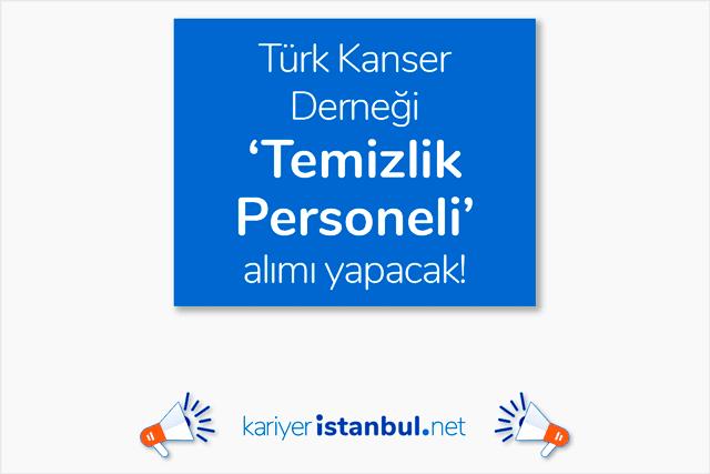 Türk Kanser Derneği konaklama merkezinin temizlik işlerini yapacak personel alacak. Temizlik elemanı iş ilanı detayları kariyeristanbul.net'te!