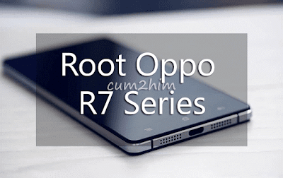 Cara Ampuh Root Oppo R7 All Series Tanpa PC