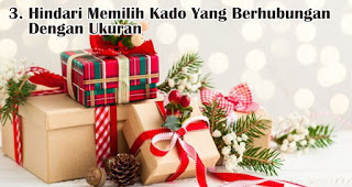 Hindari Memilih Kado Yang Berhubungan Dengan Ukuran merupakan tips memilih kado natal dan tahun baru untuk orang tersayang