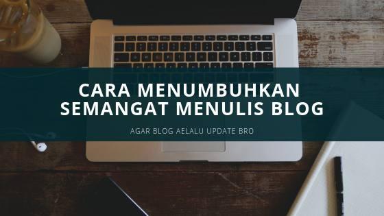 Cara menumbuhkan semangat menulis blog