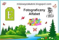 http://misiowyzakatek.blogspot.com/2018/06/fotograficzny-alfabet-e.html