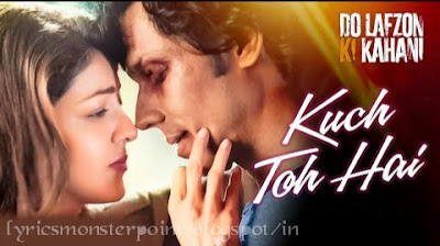 KUCH TOH HAI SONG LYRICS & VIDEO – DO LAFZON KI KAHANI | ARMAAN MALIK