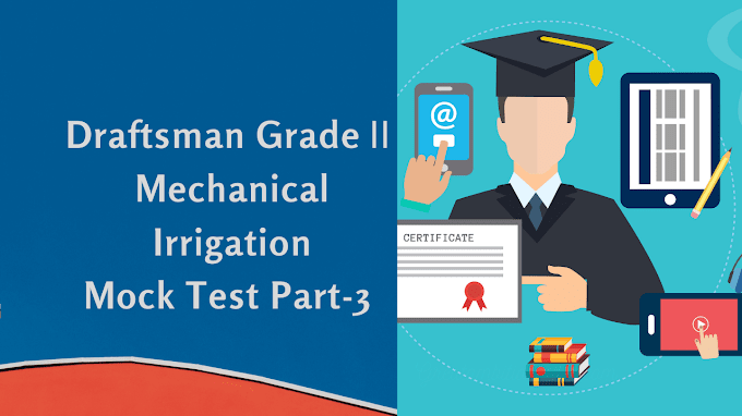 Draftsman Grade Ⅱ Mechanical Irrigation Mock Test Part-3