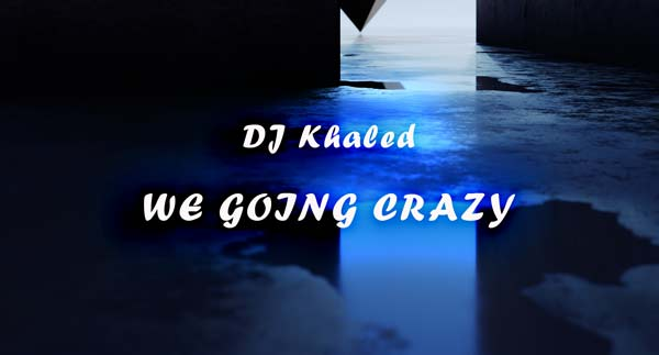 dj khaled we going crazy lyrics