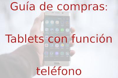 Guía de compras Tablets con función teléfono