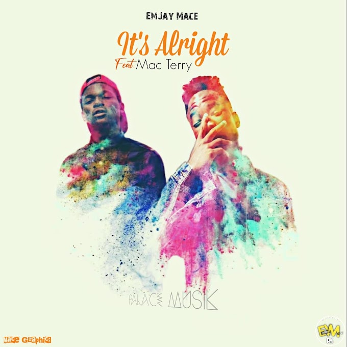 [Music] Emjay mace ft Mac terry - it's alright - #Arewapublisize
