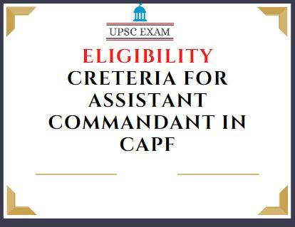ELIGIBILITY CRETERIA FOR ASSISTANT COMMANDANT IN CAPF