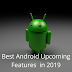 Best 11 Upcoming Android Features In 2019.