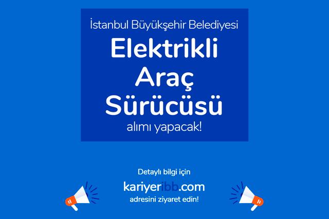 İstanbul Büyükşehir Belediyesi, elektrikli araç sürücüsü alımı yapacak. Kariyer İBB iş ilanı detayları kariyeribb.com'da!