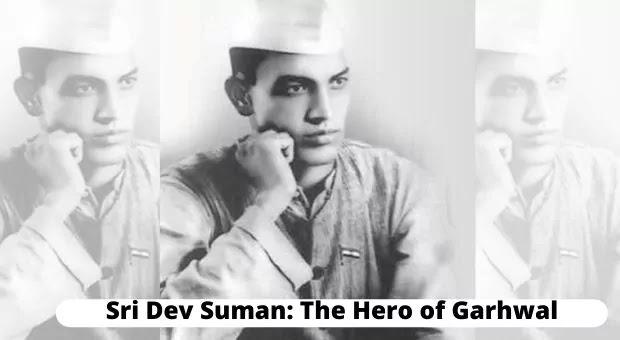 Sri Dev Suman: The Hero of Garhwal