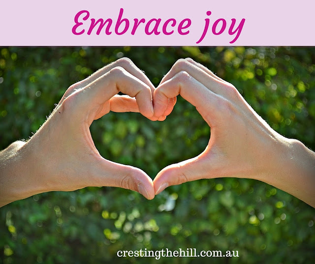 Living life to the full and Embracing Joy - don't miss the little joyful moments that come every day.