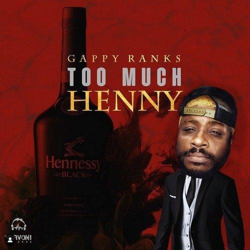 GAPPY RANKS – TOO MUCH HENNY – MARVONI RECORDS – 2019