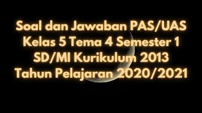 Soal dan Jawaban PAS/UAS Kelas 5 Tema 4 Semester 1 SD/MI Kurikulum 2013 TP 2020/2021