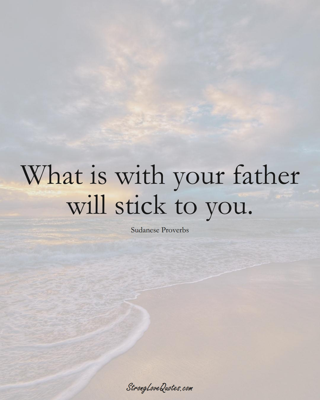 What is with your father will stick to you. (Sudanese Sayings);  #AfricanSayings