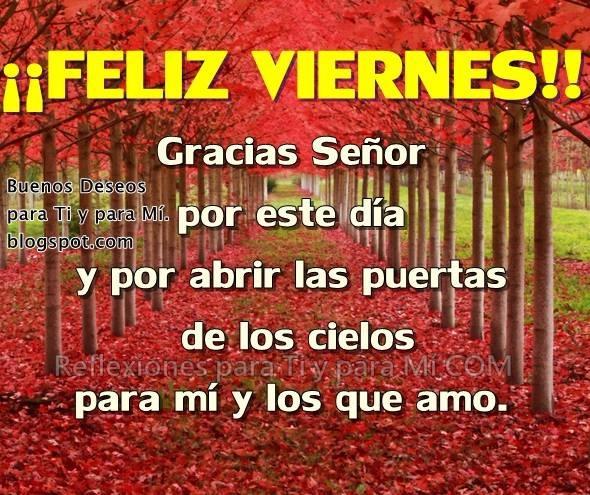 FELIZ VIERNES !!!  Gracias Señor por este día  y por abrir las puertas de los cielos para mí y los que amo.