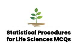 Statistical Procedures for Life Sciences MCQs with answers