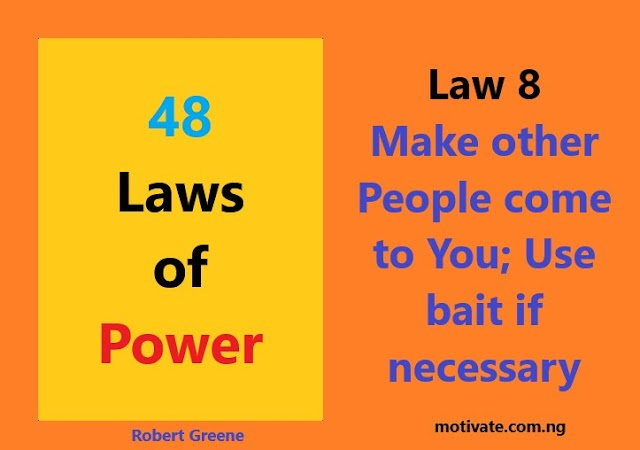 Law 8:  Make other People come to You; Use bait if necessary