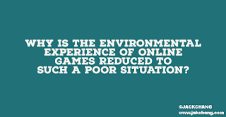 Why is the environmental experience of online games reduced to such a poor situation?