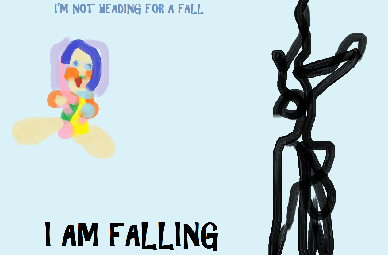 A digital painting depicting a splotchy, crude humanoid or doll-like figure with Xs in its eyes in bright and pastel colours on the left and an abstract, black scribble on the right covering top to bottom, with the words 'I'm not heading for a fall' above the figure in dark blue and 'I AM FALLING' below in larger, black capital letters, on a flat, baby blue background.