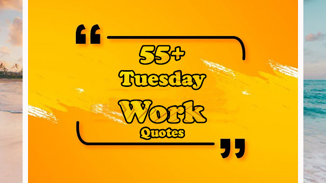 Tuesday work quotes