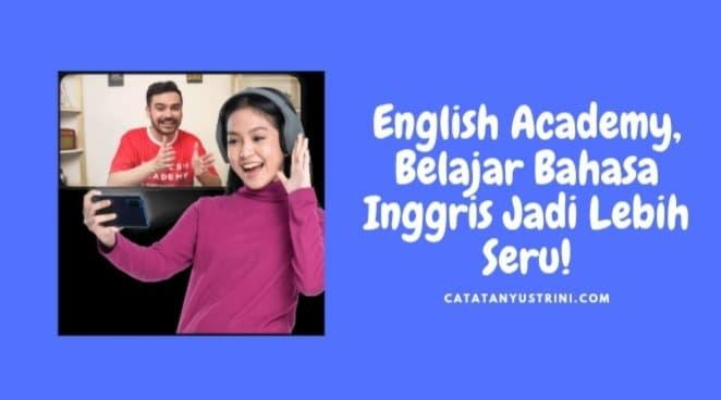 English Academy, Belajar Bahasa Inggris Jadi Lebih Seru!