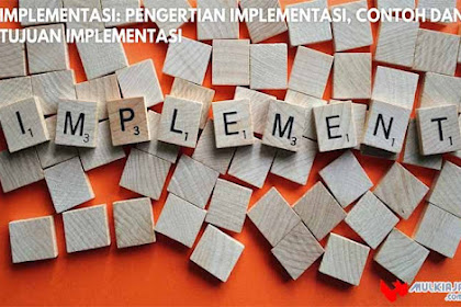 √ Implementasi: Pengertian Implementasi, Contoh dan Tujuan Implementasi