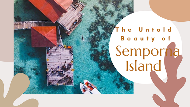 The Untold Beauty Of Semporna Island