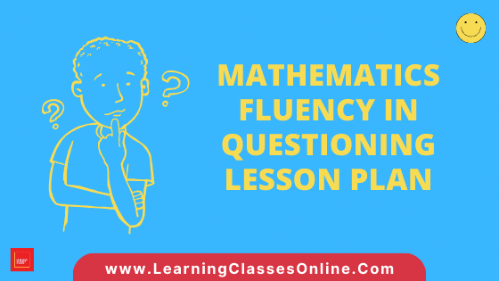 Mathematics Skill Of Fluency In Questioning Micro Teaching Lesson Plan For B.Ed/DELED Free Download PDF | Skill of Questioning in Math Micro Lesson Plan | maths lesson plan on Fluency In Questioning Skill of microteaching